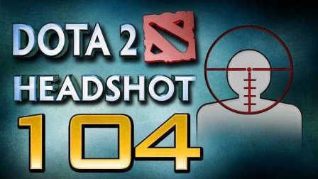 视频: Dota 2 Headshot - Ep. 104