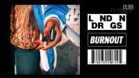 NOISEY首发 | LNDN DRGS - Burnout