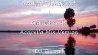 Neutral Things inst +Giant Panda Acapella