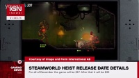 Steamworld Heist Release Date Announced - IGN News|IGNNews